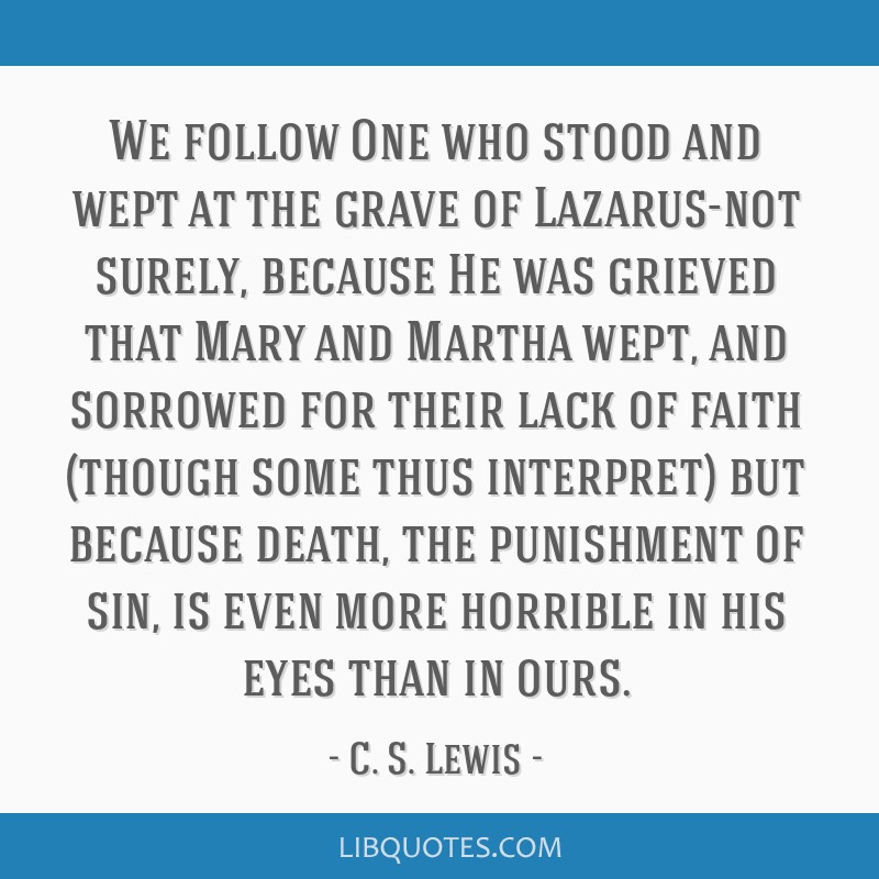 We follow One who stood and wept at the grave of Lazarus-not surely, because He was grieved that Mary and Martha wept, and sorrowed for their lack of ...