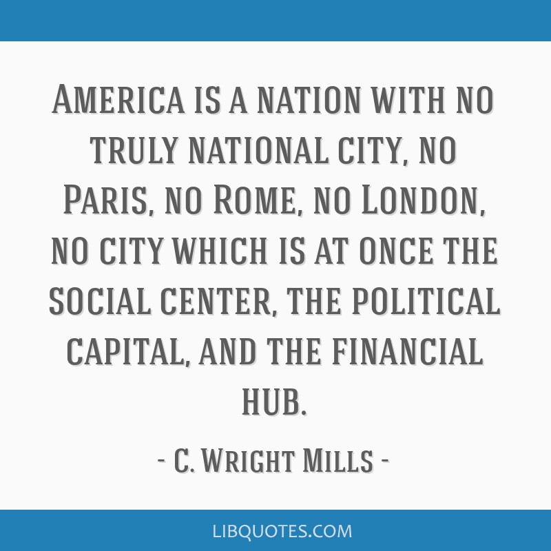 America is a nation with no truly national city, no Paris, no Rome, no London, no city which is at once the social center, the political capital, and ...