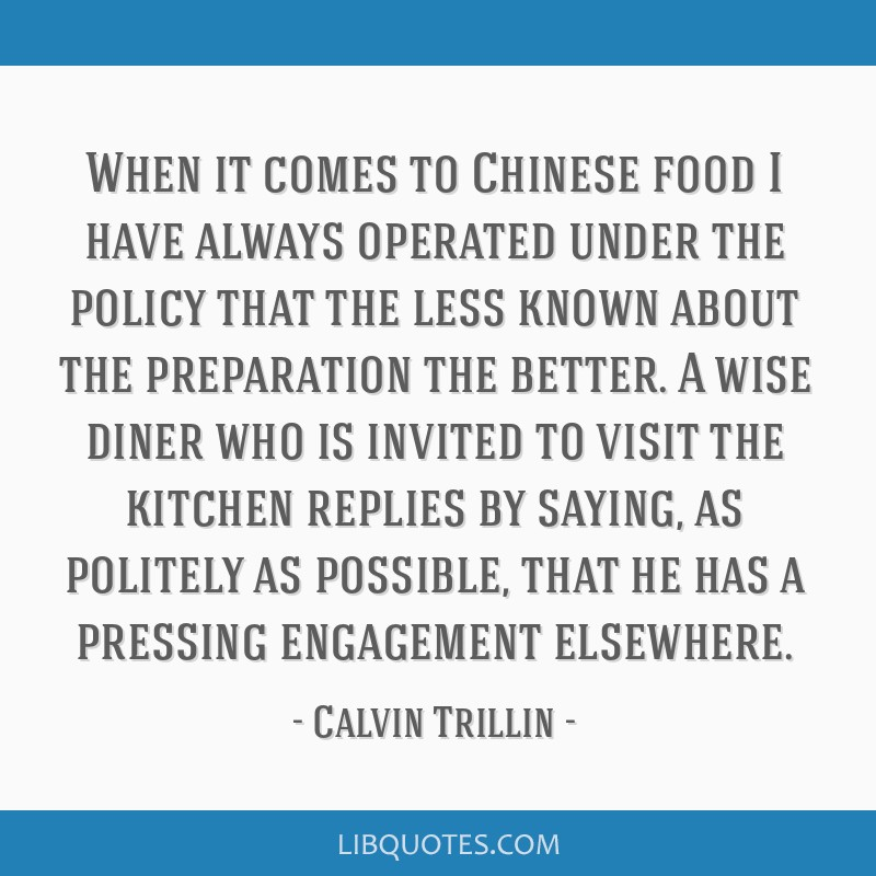 When it comes to Chinese food I have always operated under the policy that the less known about the preparation the better. A wise diner who is...
