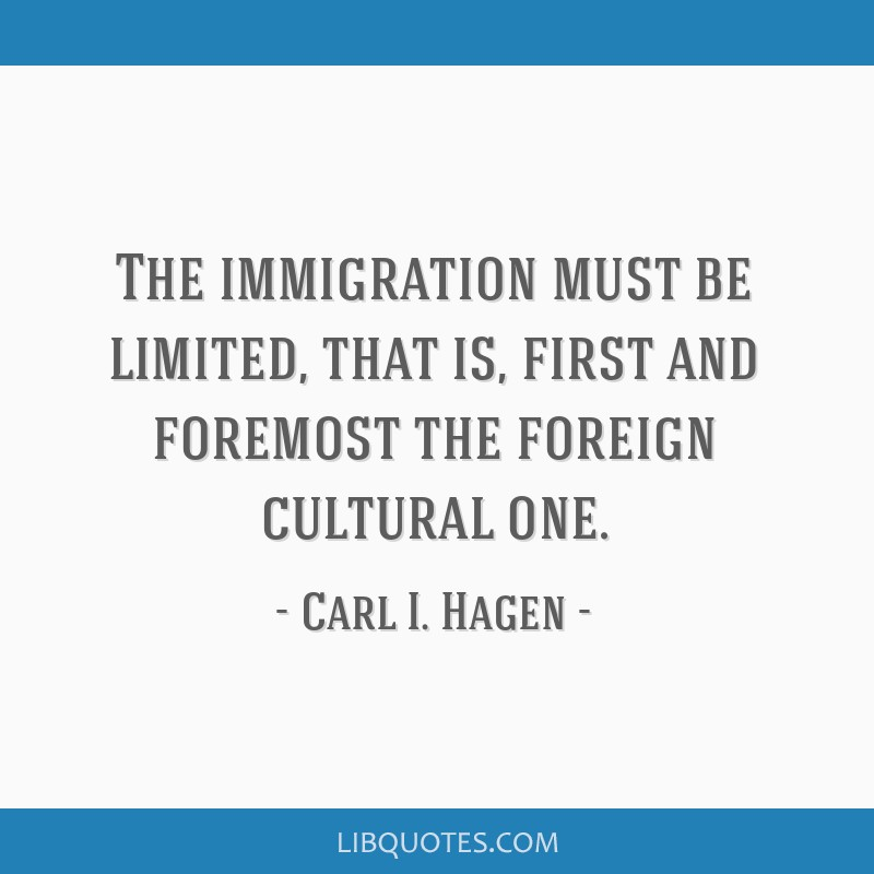 The immigration must be limited, that is, first and foremost the foreign cultural one.