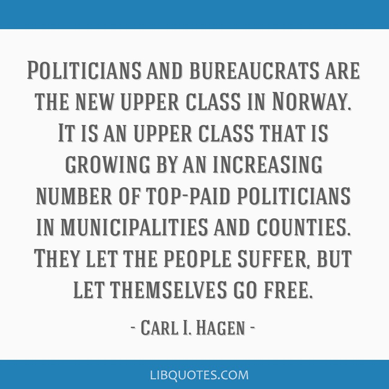 Politicians and bureaucrats are the new upper class in Norway. It is an upper class that is growing by an increasing number of top-paid politicians...