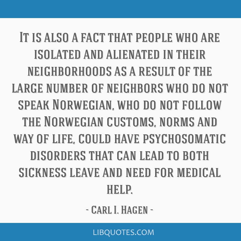 It is also a fact that people who are isolated and alienated in their neighborhoods as a result of the large number of neighbors who do not speak...