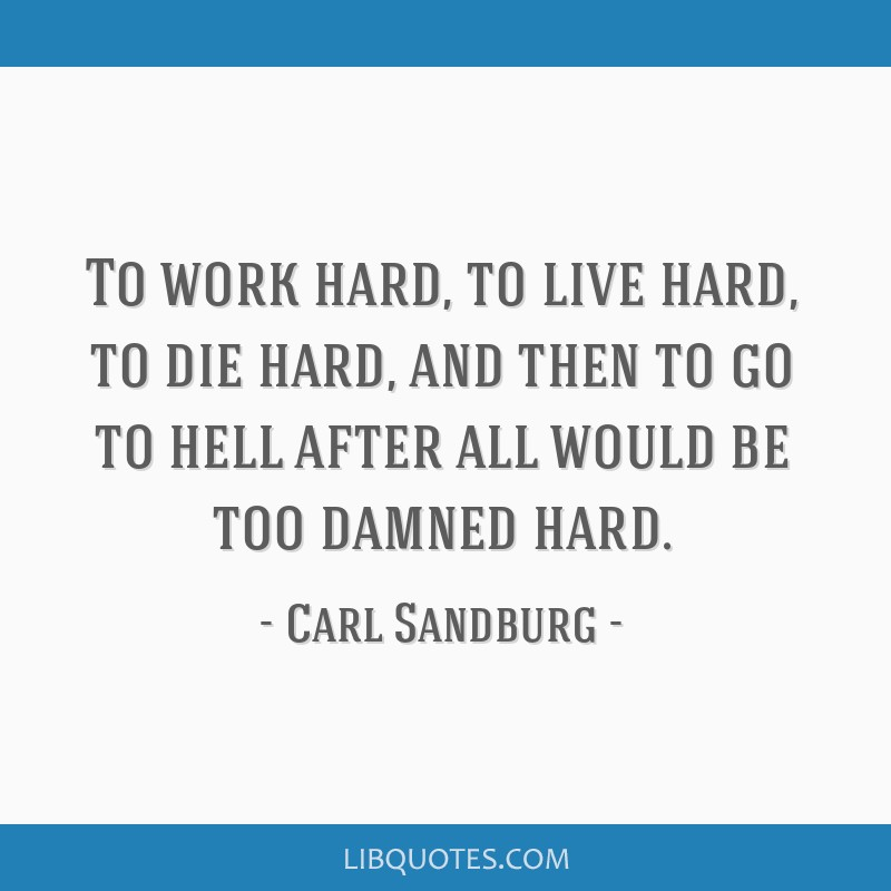To Work Hard To Live Hard To Die Hard And Then To Go To Hell After