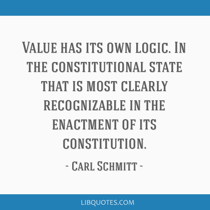 Value has its own logic. In the constitutional state that is most clearly recognizable in the enactment of its constitution.