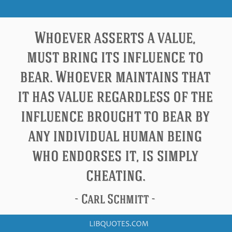 Whoever asserts a value, must bring its influence to bear. Whoever maintains that it has value regardless of the influence brought to bear by any...