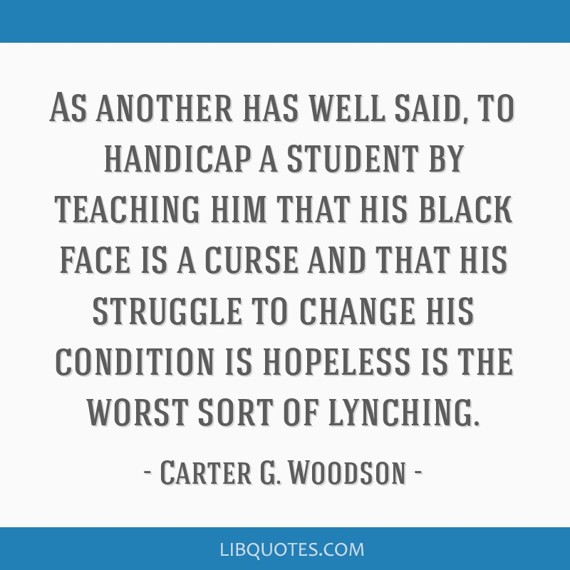 As another has well said, to handicap a student by teaching him that his black face is a curse and that his struggle to change his condition is...