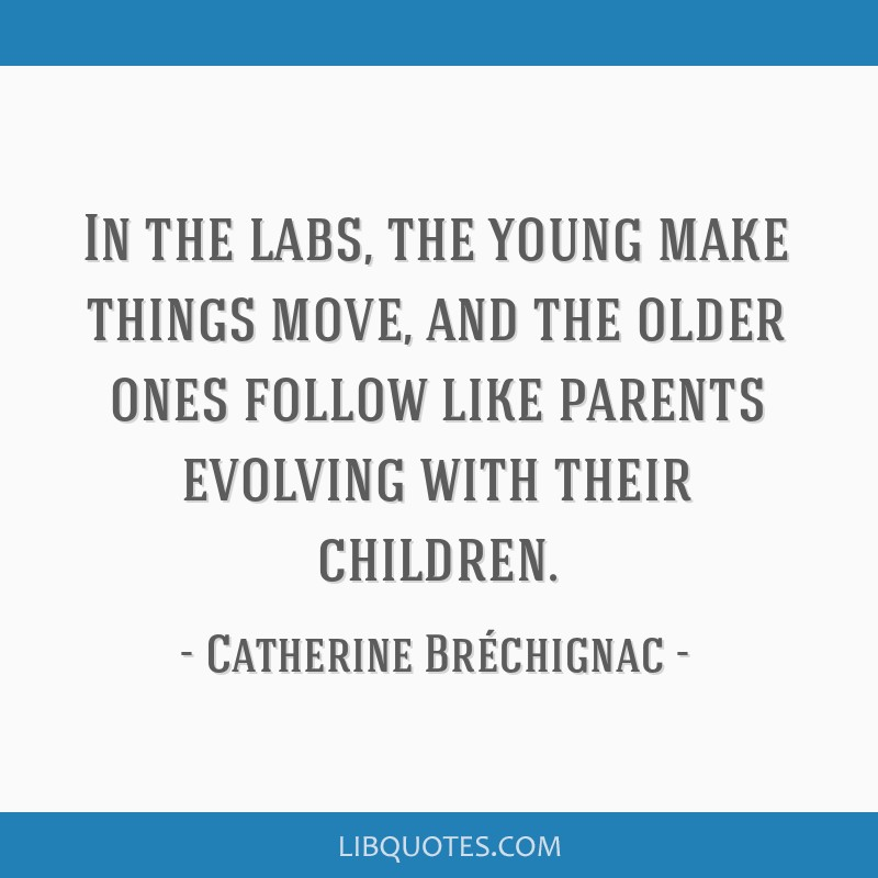 In the labs, the young make things move, and the older ones follow like parents evolving with their children.