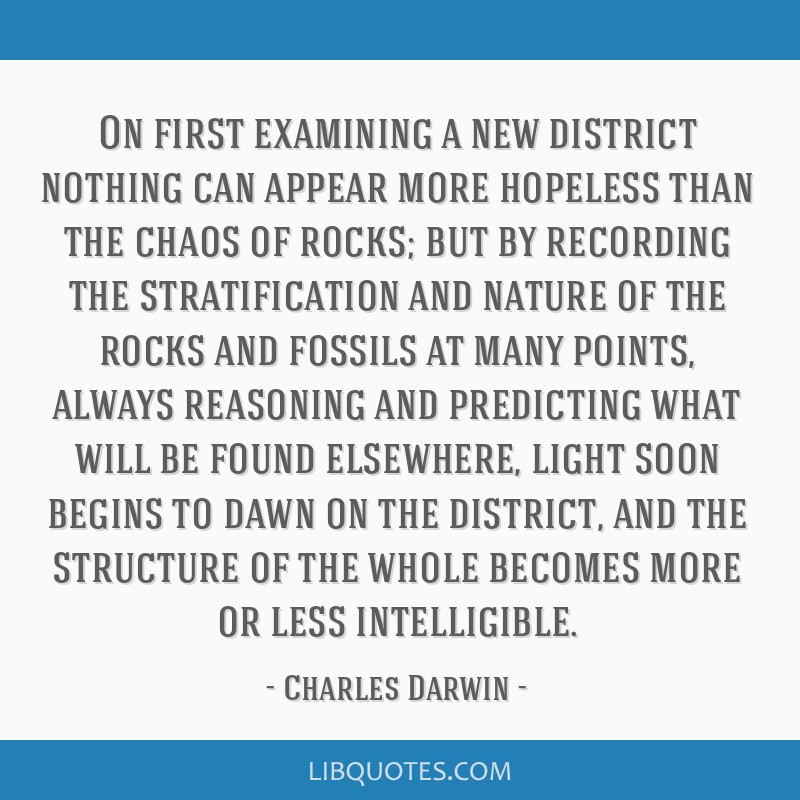 On first examining a new district nothing can appear more hopeless than the chaos of rocks; but by recording the stratification and nature of the...