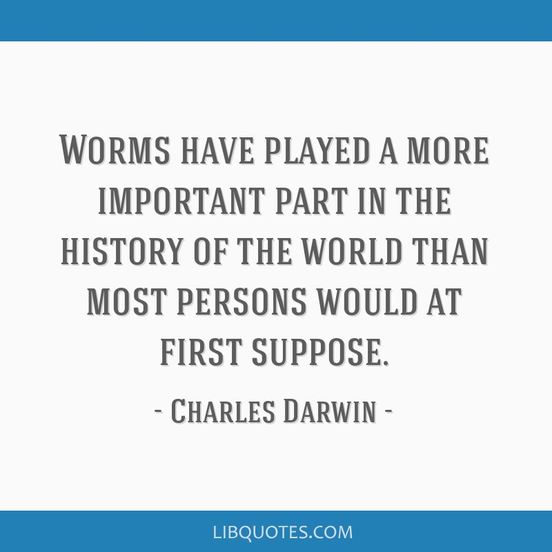Worms have played a more important part in the history of the world than most persons would at first suppose.