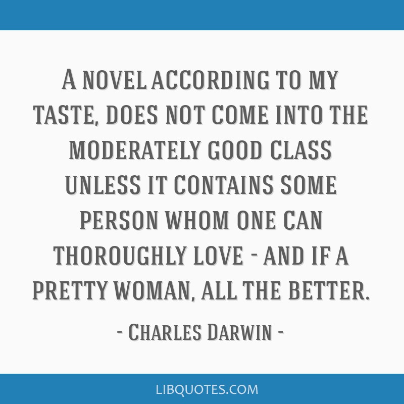 A novel according to my taste, does not come into the moderately good class unless it contains some person whom one can thoroughly love - and if a...