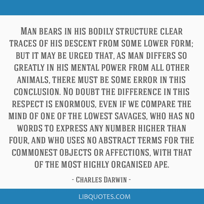 Man bears in his bodily structure clear traces of his descent from some lower form; but it may be urged that, as man differs so greatly in his mental ...