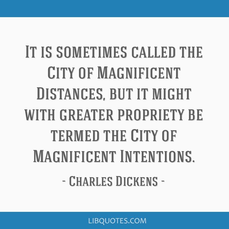 It is sometimes called the City of Magnificent Distances, but it might with greater propriety be termed the City of Magnificent Intentions.