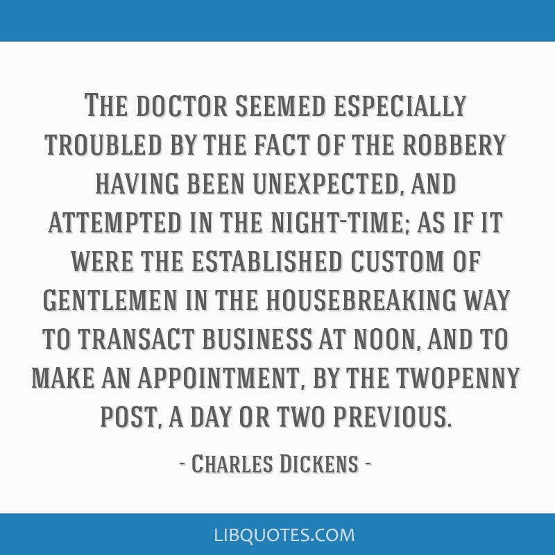 The doctor seemed especially troubled by the fact of the robbery having been unexpected, and attempted in the night-time; as if it were the...