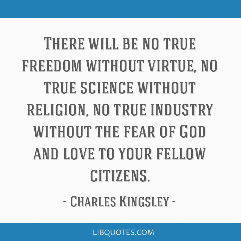 There will be no true freedom without virtue, no true science without religion, no true industry without the fear of God and love to your fellow...