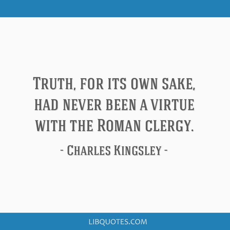 Truth, for its own sake, had never been a virtue with the Roman clergy.