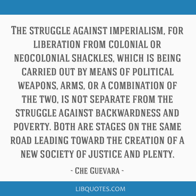The struggle against imperialism, for liberation from colonial or neocolonial shackles, which is being carried out by means of political weapons,...