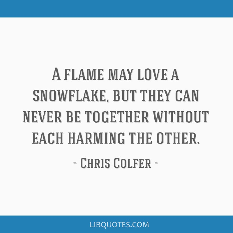 A Flame May Love A Snowflake But They Can Never Be Together Without Awesome Snowflake Love Quotes