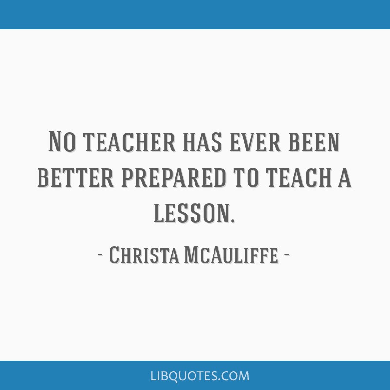 No teacher has ever been better prepared to teach a lesson.