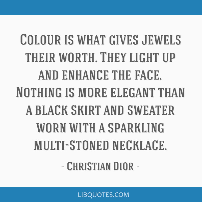 Colour is what gives jewels their worth. They light up and enhance the face. Nothing is more elegant than a black skirt and sweater worn with a...