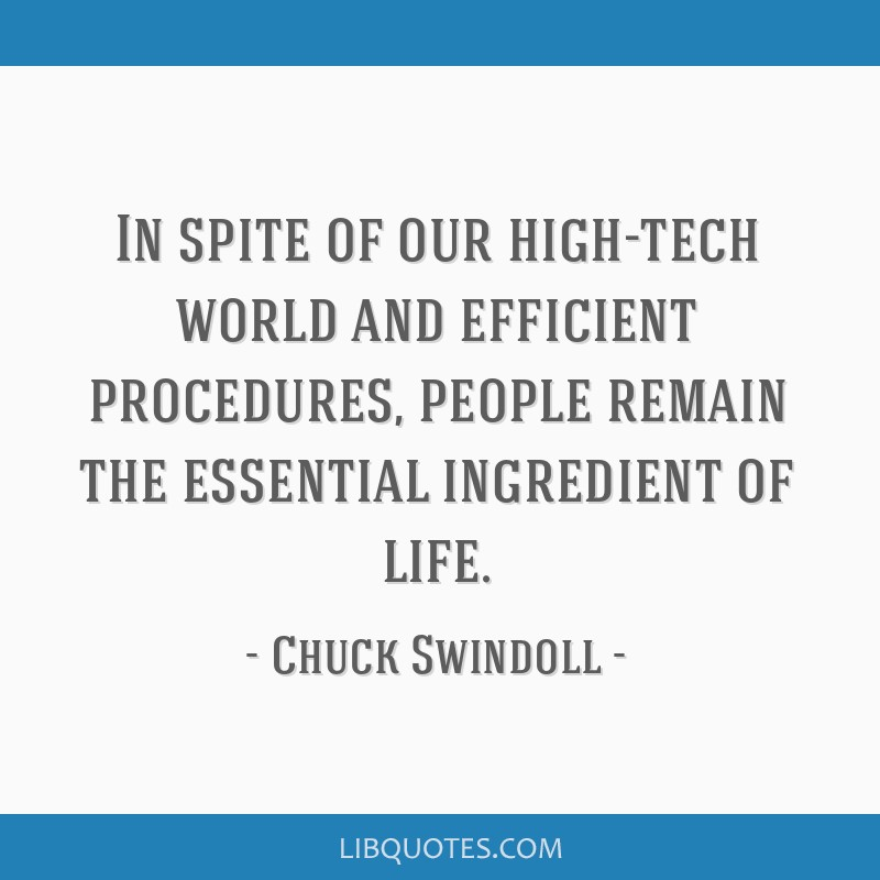 In spite of our high-tech world and efficient procedures, people remain the essential ingredient of life.