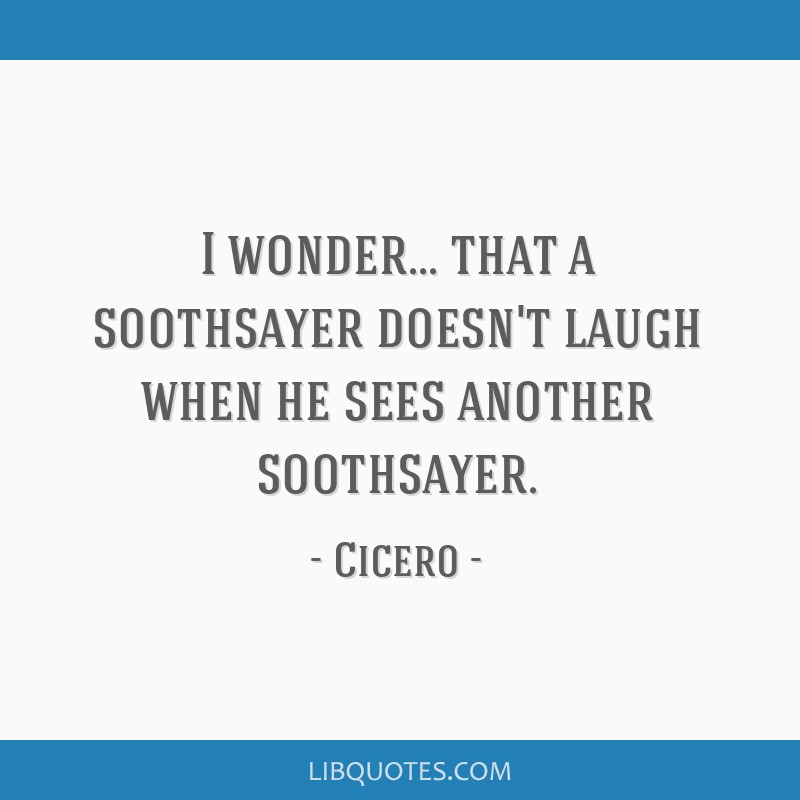 I wonder... that a soothsayer doesn't laugh when he sees another soothsayer.