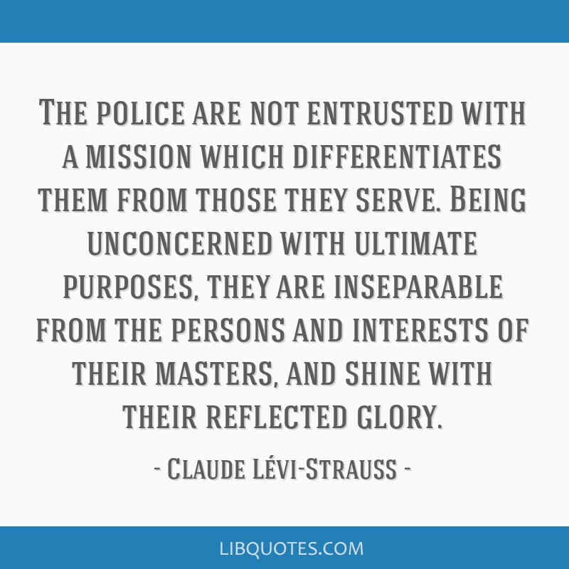The police are not entrusted with a mission which differentiates them from those they serve. Being unconcerned with ultimate purposes, they are...
