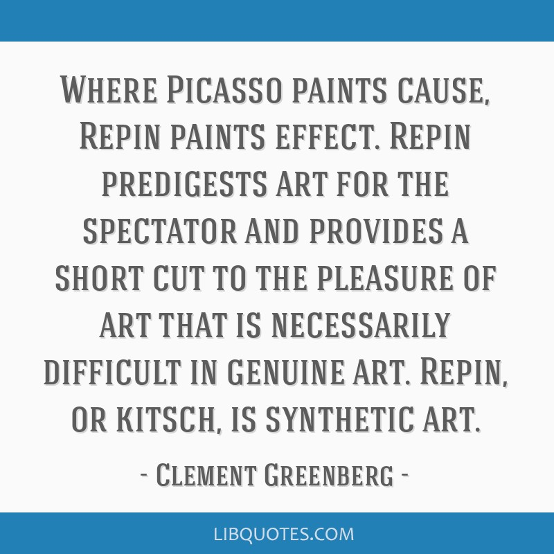 Where Picasso paints cause, Repin paints effect. Repin predigests art for the spectator and provides a short cut to the pleasure of art that is...