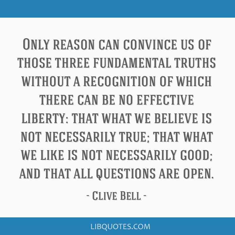 Only reason can convince us of those three fundamental truths without a recognition of which there can be no effective liberty: that what we believe...