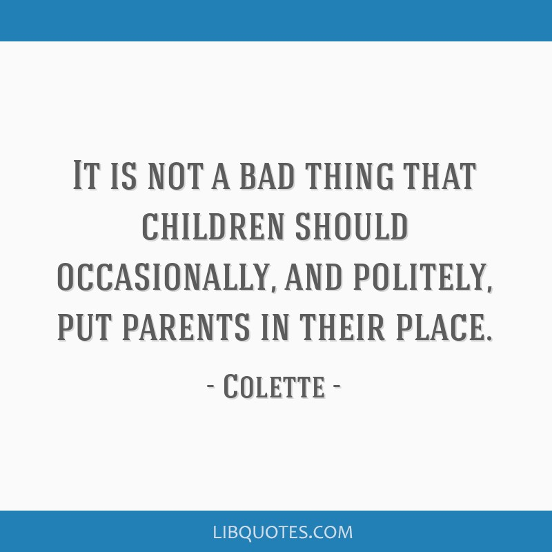 It is not a bad thing that children should occasionally, and politely, put parents in their place.