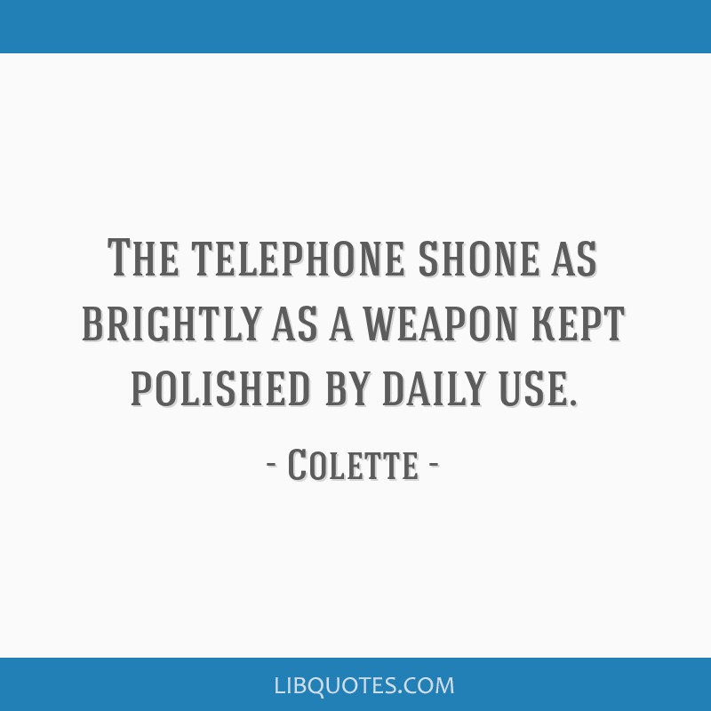 The telephone shone as brightly as a weapon kept polished by daily use.