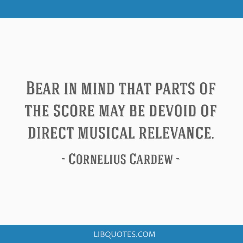Bear in mind that parts of the score may be devoid of direct musical relevance.