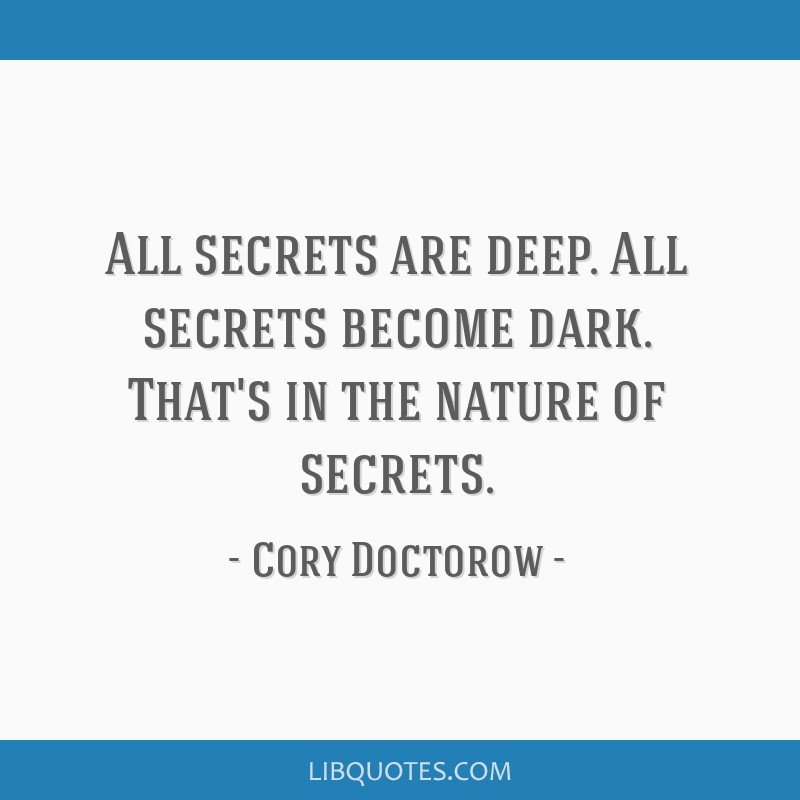 All secrets are deep. All secrets become dark. That's in the nature of secrets.
