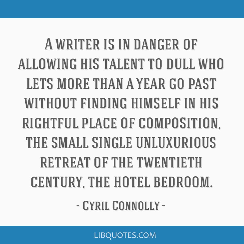 A writer is in danger of allowing his talent to dull who lets more than a year go past without finding himself in his rightful place of composition,...