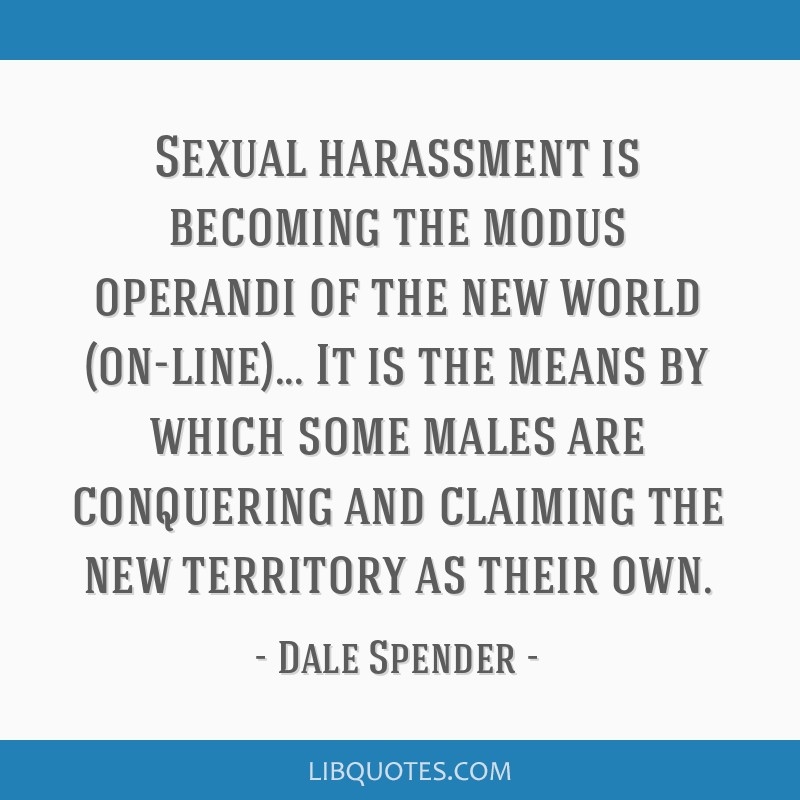 Sexual harassment is becoming the modus operandi of the new world (on-line)... It is the means by which some males are conquering and claiming the...