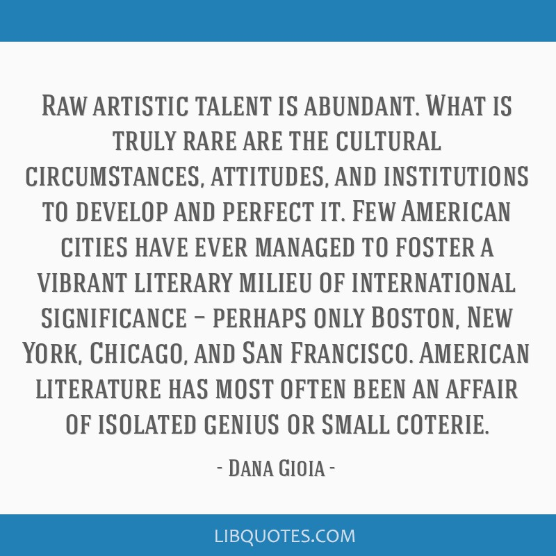 Raw artistic talent is abundant. What is truly rare are the cultural circumstances, attitudes, and institutions to develop and perfect it. Few...