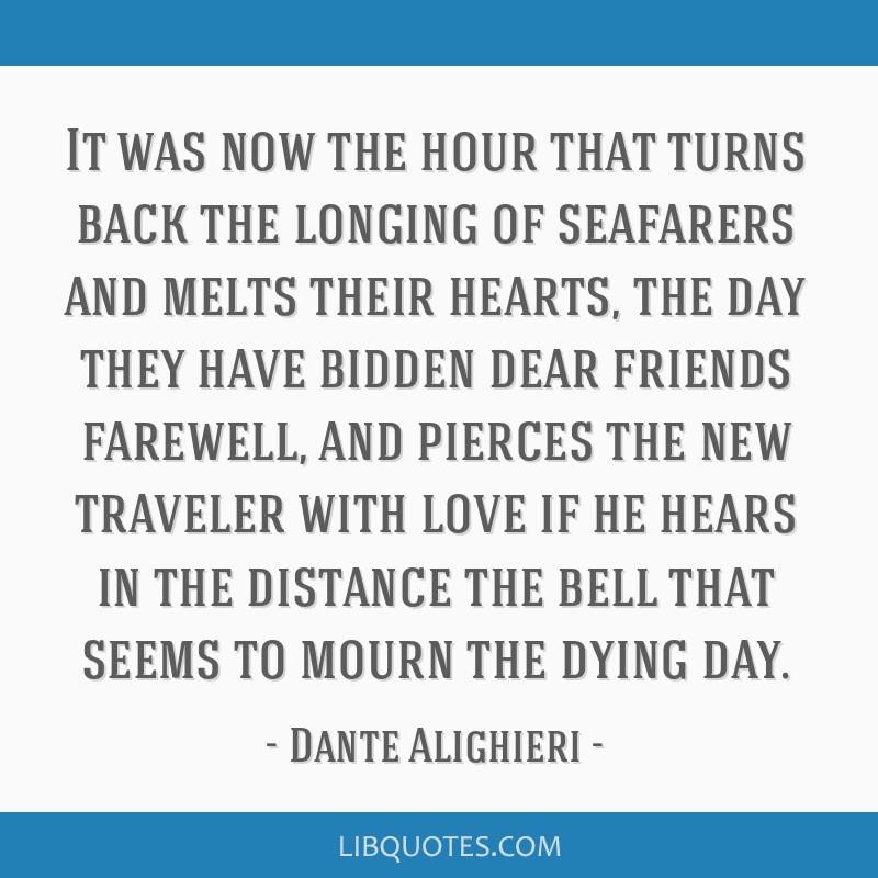 It was now the hour that turns back the longing of seafarers and melts their hearts, the day they have bidden dear friends farewell, and pierces the...