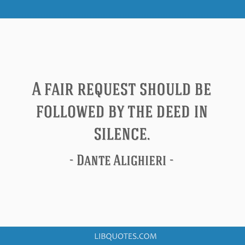 Divine Comedy Quotes: A Fair Request Should Be Followed By The Deed In Silence