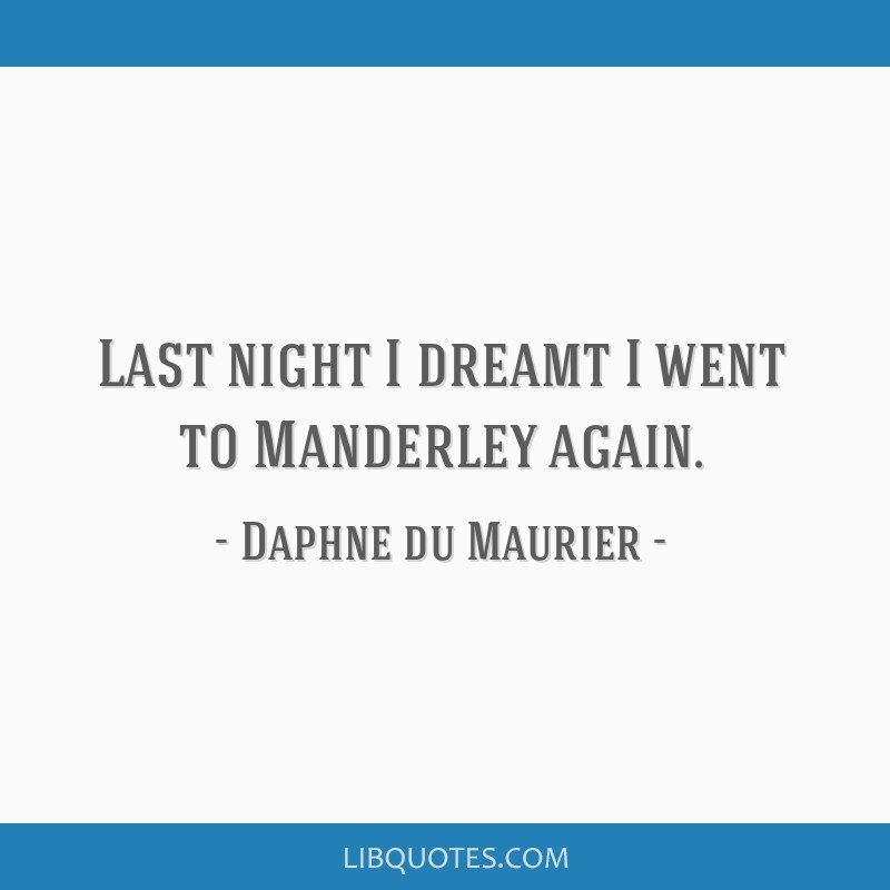 Last night I dreamt I went to Manderley again.
