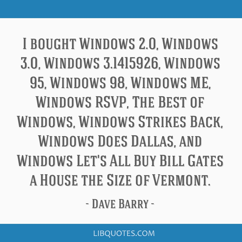 I bought Windows 2 0, Windows 3 0, Windows 3 1415926, Windows 95