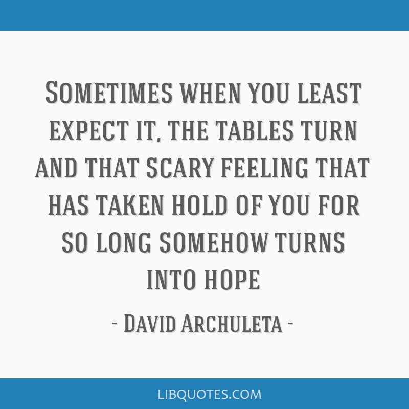 Sometimes when you least expect it, the tables turn and that ...