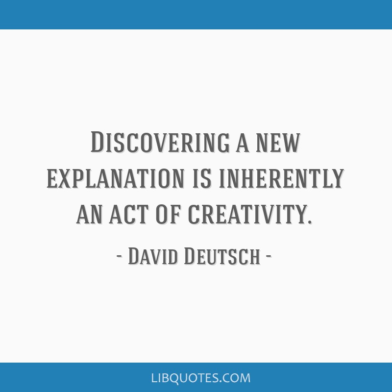 Discovering a new explanation is inherently an act of creativity.