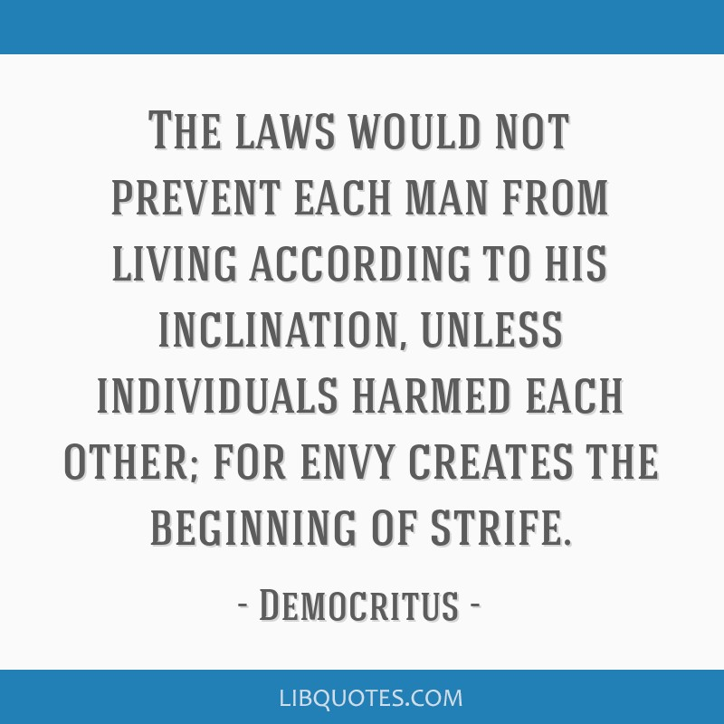 The laws would not prevent each man from living according to his inclination, unless individuals harmed each other; for envy creates the beginning of ...