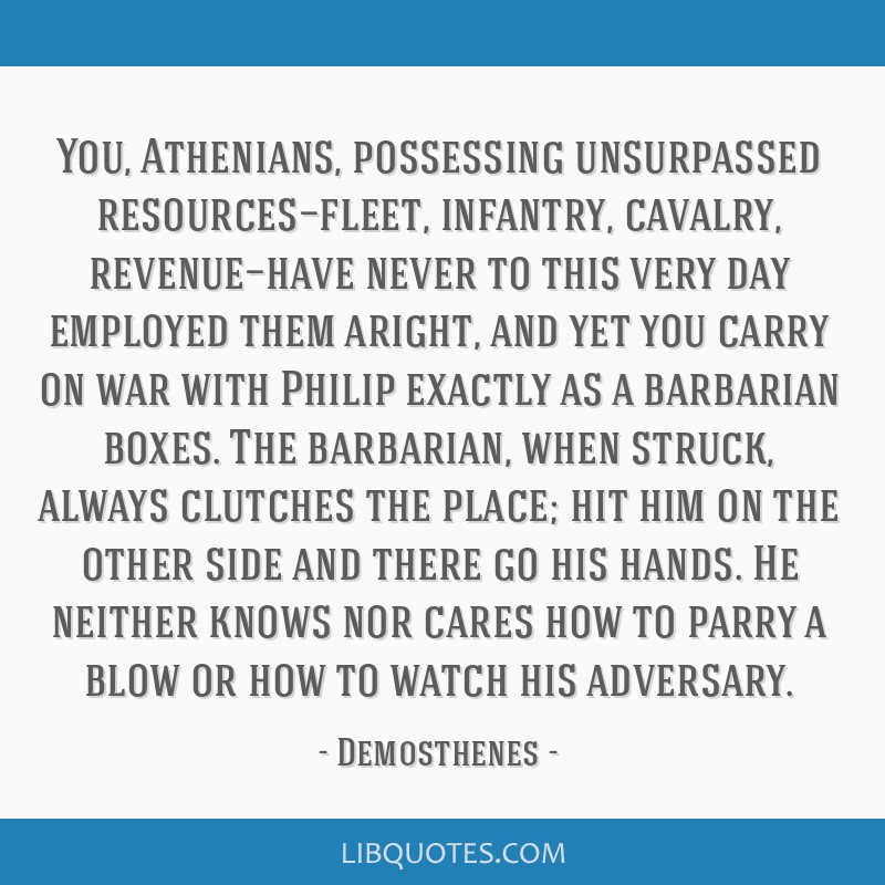 You, Athenians, possessing unsurpassed resources—fleet, infantry, cavalry, revenue—have never to this very day employed them aright, and yet you...