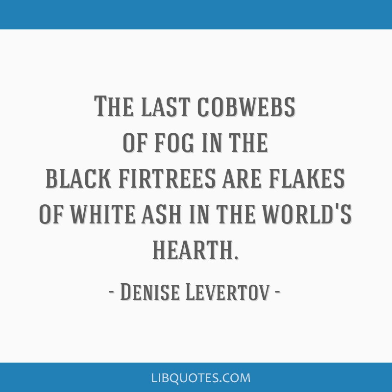The last cobwebs of fog in the black firtrees are flakes of white ash in the world's hearth.