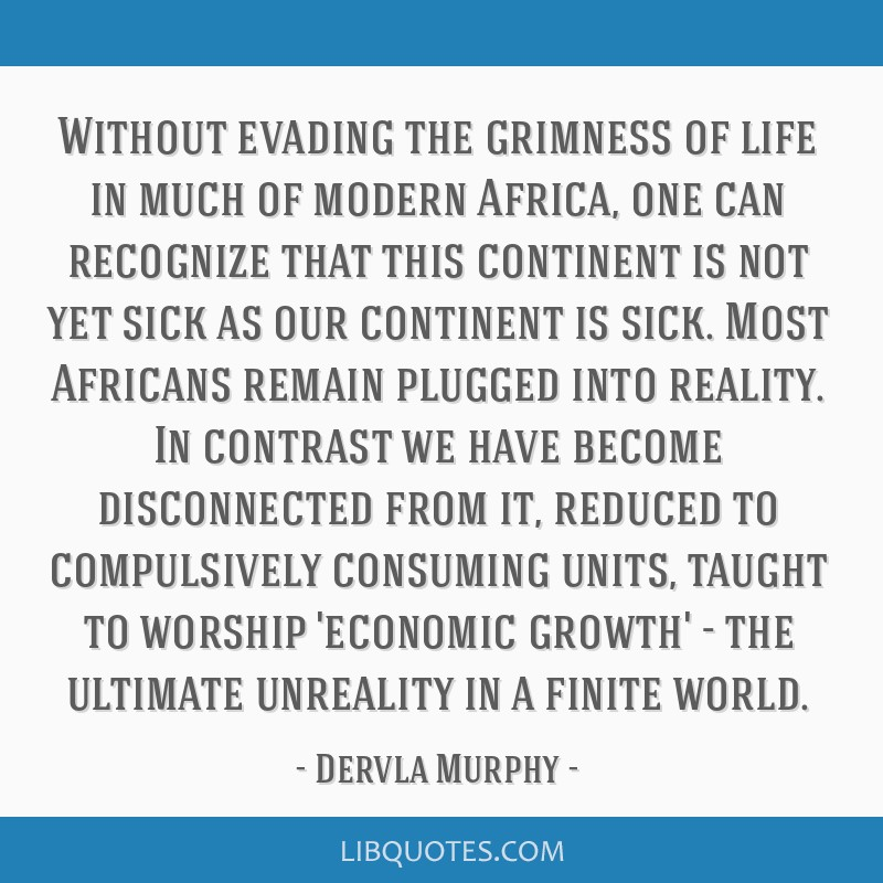 Without evading the grimness of life in much of modern Africa, one can recognize that this continent is not yet sick as our continent is sick. Most...