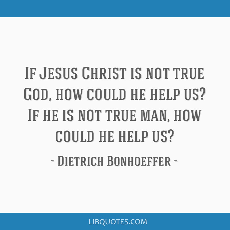 If Jesus Christ Is Not True God How Could He Help Us If He Is Not