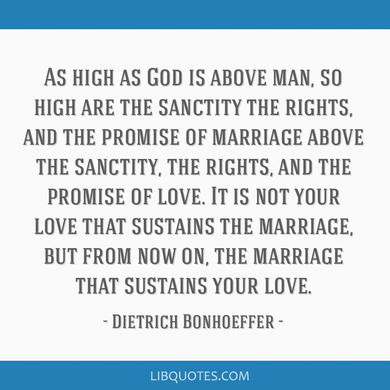 As high as God is above man, so high are the sanctity the rights, and the promise of marriage above the sanctity, the rights, and the promise of...