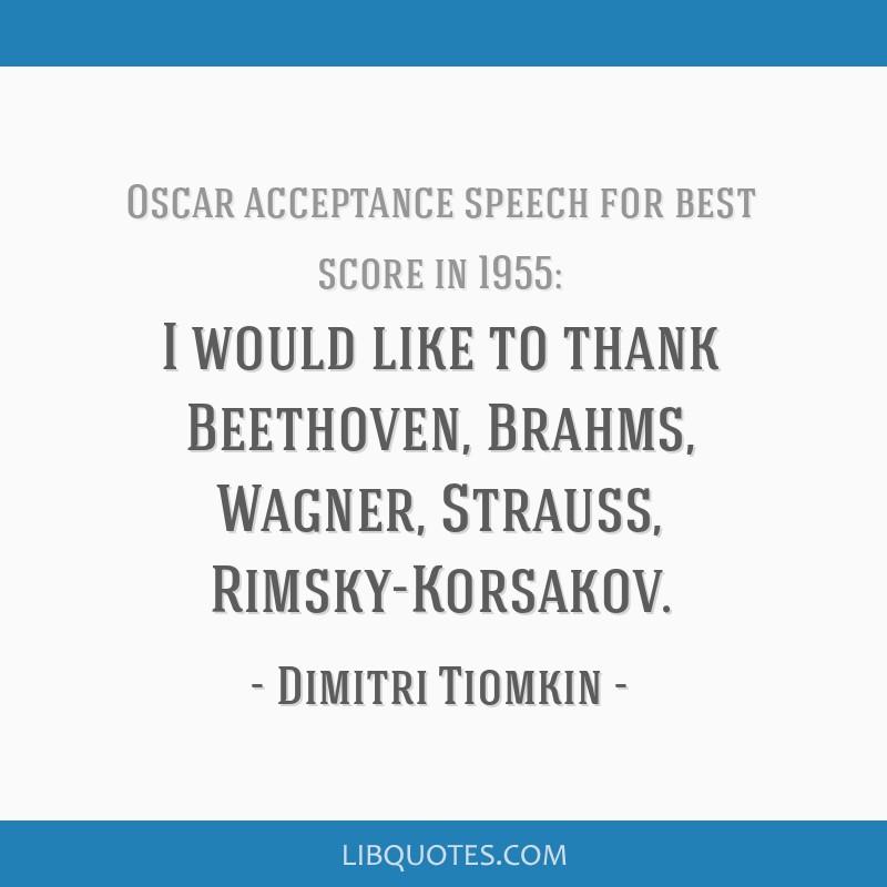 I would like to thank Beethoven, Brahms, Wagner, Strauss, Rimsky-Korsakov.