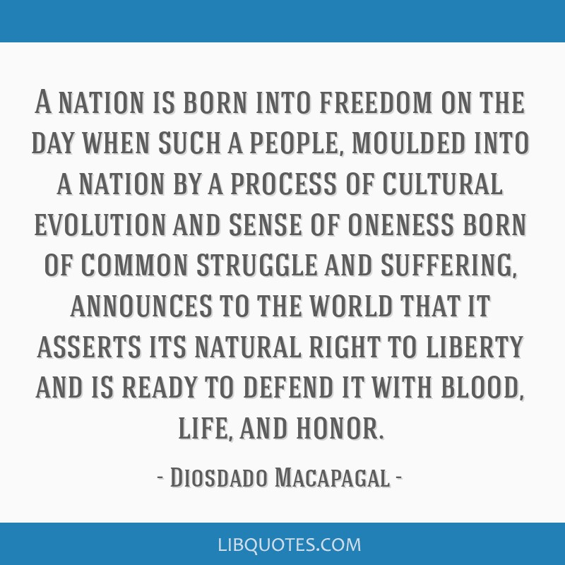 A nation is born into freedom on the day when such a people, moulded into a nation by a process of cultural evolution and sense of oneness born of...