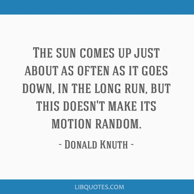 The sun comes up just about as often as it goes down, in the long run, but this doesn't make its motion random.